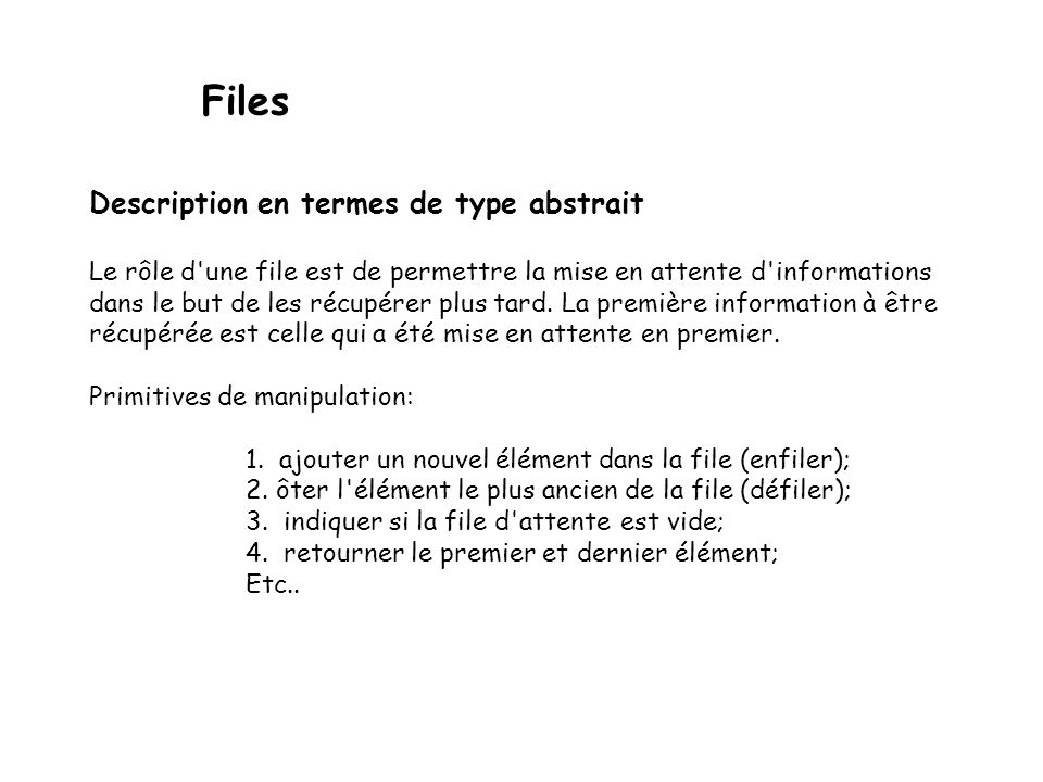 Files Files : FIFO : first in, first out PAPS : premier arrivé, premier sorti Manipulations (enfiler et défiler) par des points daccès opposés inout f
