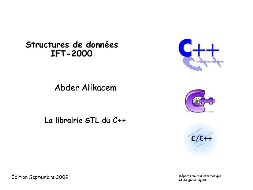 Structures de données IFT-2000 Abder Alikacem La librairie STL du C++ Département dinformatique et de génie logiciel Édition Septembre 2009