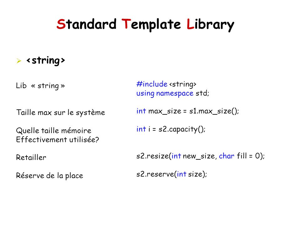 Standard Template Library #include using namespace std; int max_size = s1.max_size(); int i = s2.capacity(); s2.resize(int new_size, char fill = 0); s