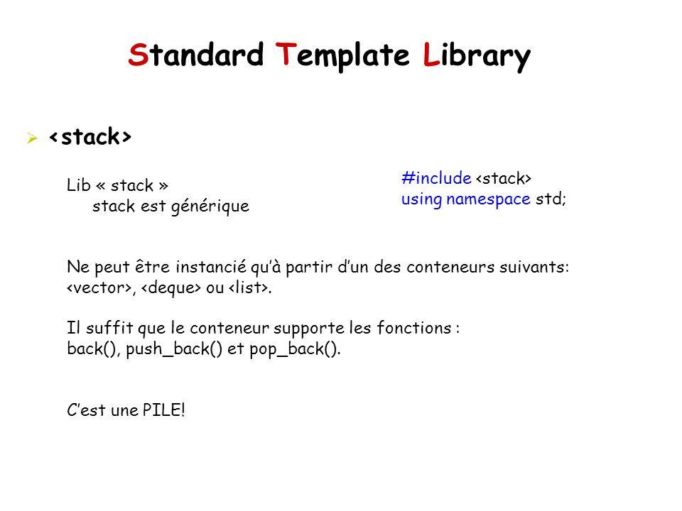 Standard Template Library #include using namespace std; Lib « stack » stack est générique Ne peut être instancié quà partir dun des conteneurs suivants:, ou.