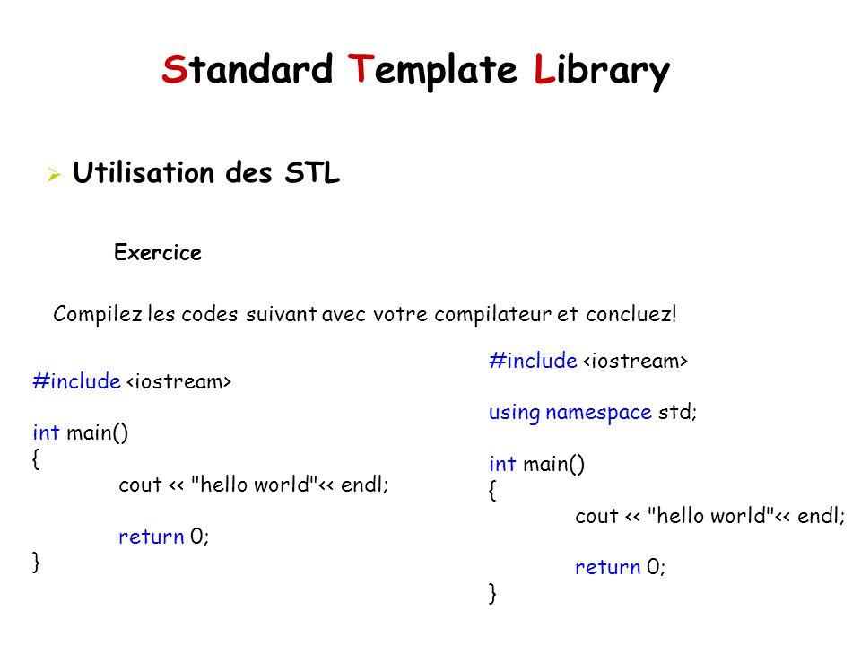 Standard Template Library Utilisation des STL Exercice Compilez les codes suivant avec votre compilateur et concluez.
