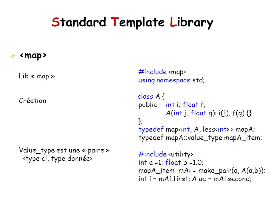 Standard Template Library #include using namespace std; class A { public :int i; float f; A(int j, float g): i(j), f(g) {} }; typedef map > mapA; type