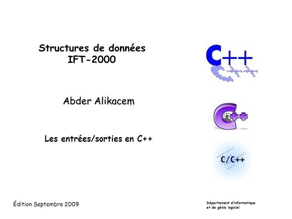 Structures de données IFT-2000 Abder Alikacem Les entrées/sorties en C++ Département dinformatique et de génie logiciel Édition Septembre 2009