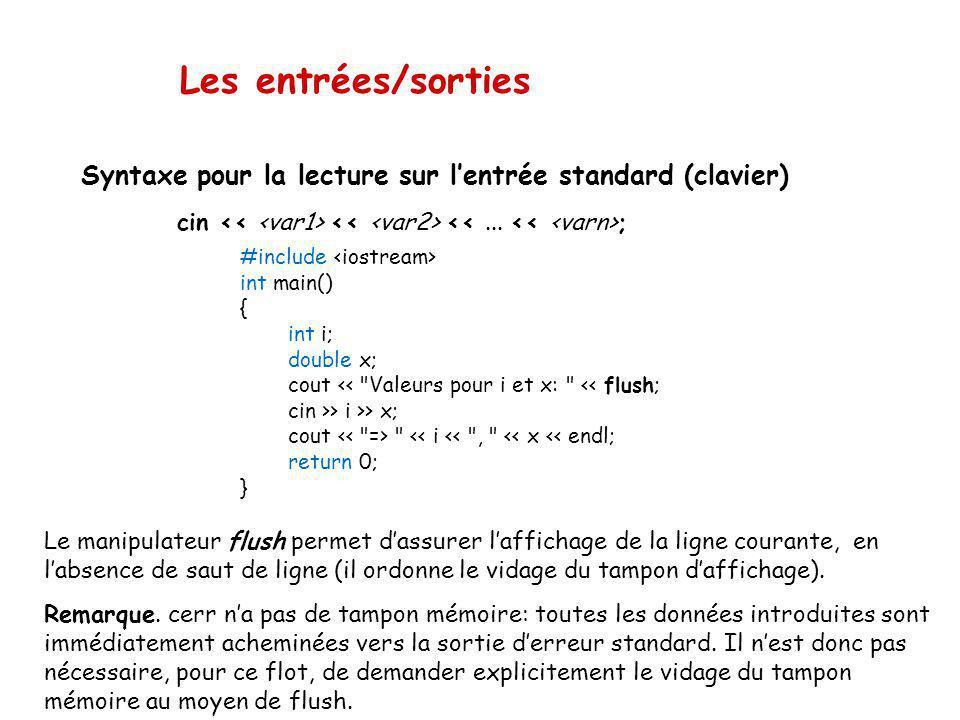 Les entrées/sorties Syntaxe pour lécriture sur la sortie standard (écran) cout ; Les opérateurs << sont prévus pour être chaînés. Vous pouvez donc les
