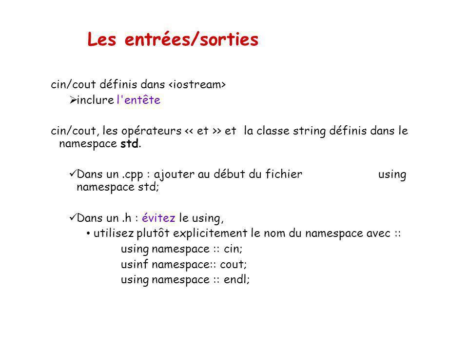 Les entrées/sorties Syntaxe pour la lecture sur lentrée standard (clavier) cin ; #include int main() { int i; double x; cout <<