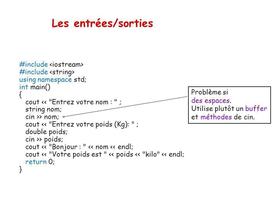 Les entrées/sorties cin/cout définis dans inclure l'entête cin/cout, les opérateurs > et la classe string définis dans le namespace std. Dans un.cpp :