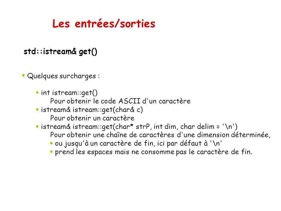 Les entrées/sorties Des méthodes des iostream La istream : En plus d'utiliser l'opérateur surchargé >> … méthodes intéressantes get() ignore() getline