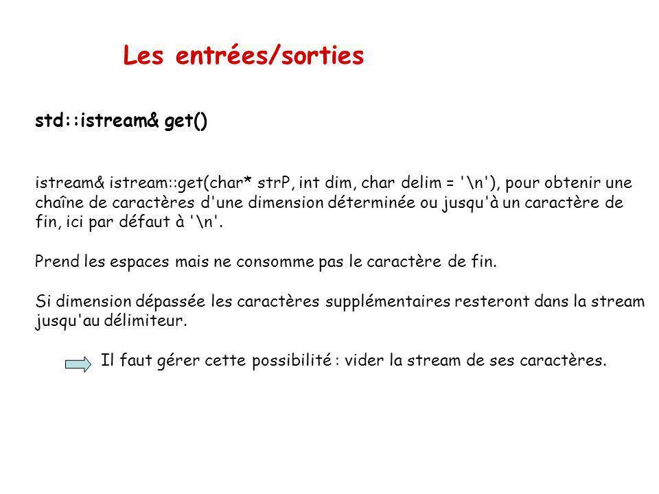 Les entrées/sorties istream& istream::get(char& c), pour obtenir un caractère dans le paramètre c. std::istream& get() #include using namespace std; i