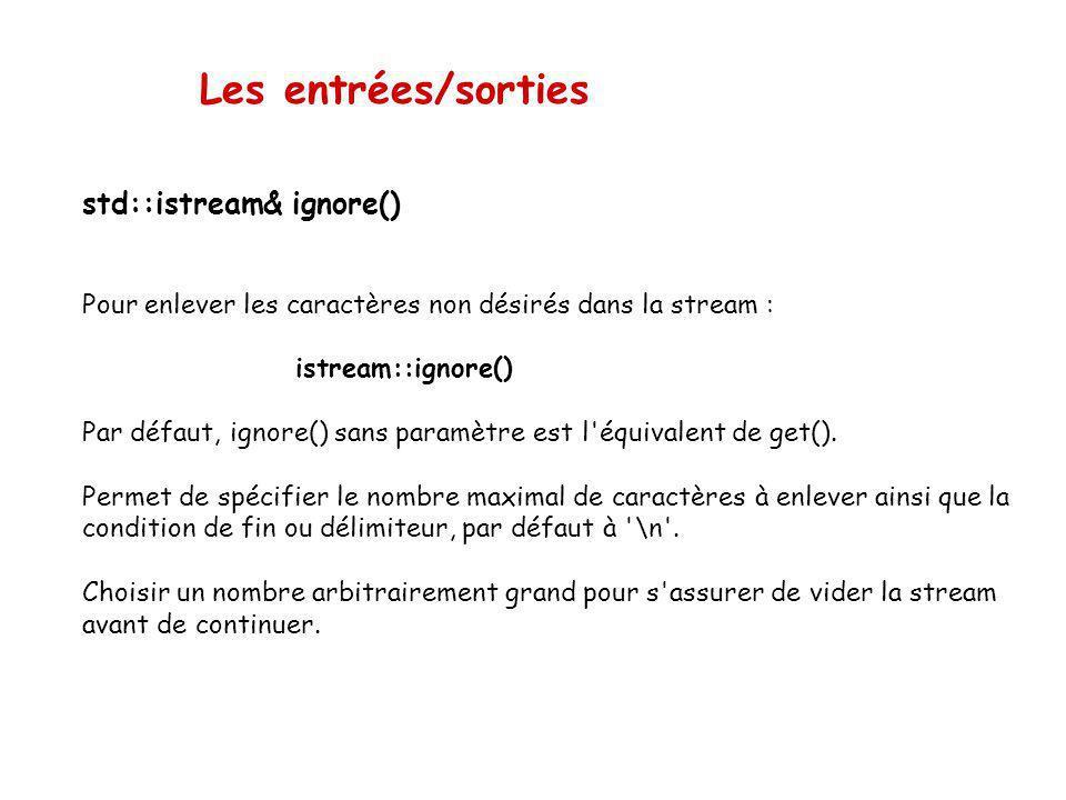 Les entrées/sorties std::ostream& put() La fonction symétrique de get() est put() int main() { char c; while(cin.get(c)) cout.put(c); return 0; }