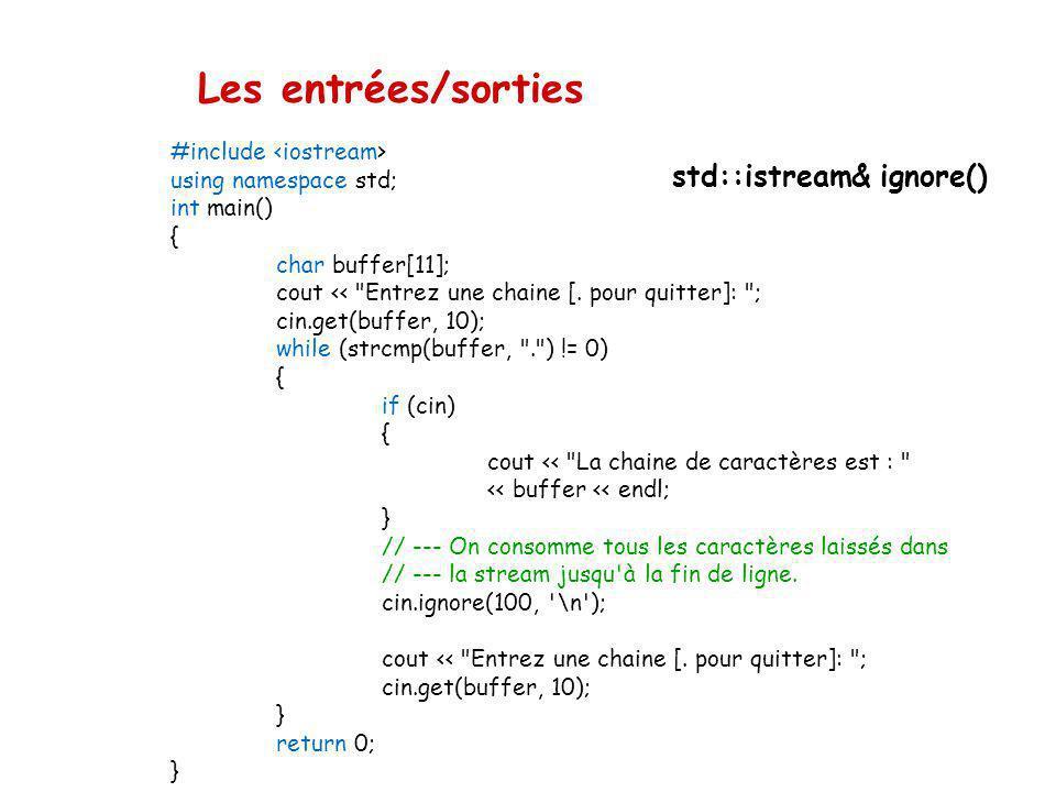 Les entrées/sorties std::istream& ignore() Pour enlever les caractères non désirés dans la stream : istream::ignore() Par défaut, ignore() sans paramè