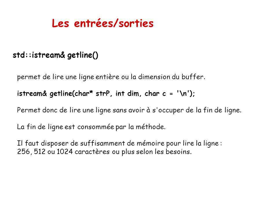 Les entrées/sorties std::istream& ignore() Résultat: Entrez une chaîne [. pour quitter] : Jean-Luc La chaîne de caractères est : Jean-Luc Entrez une c