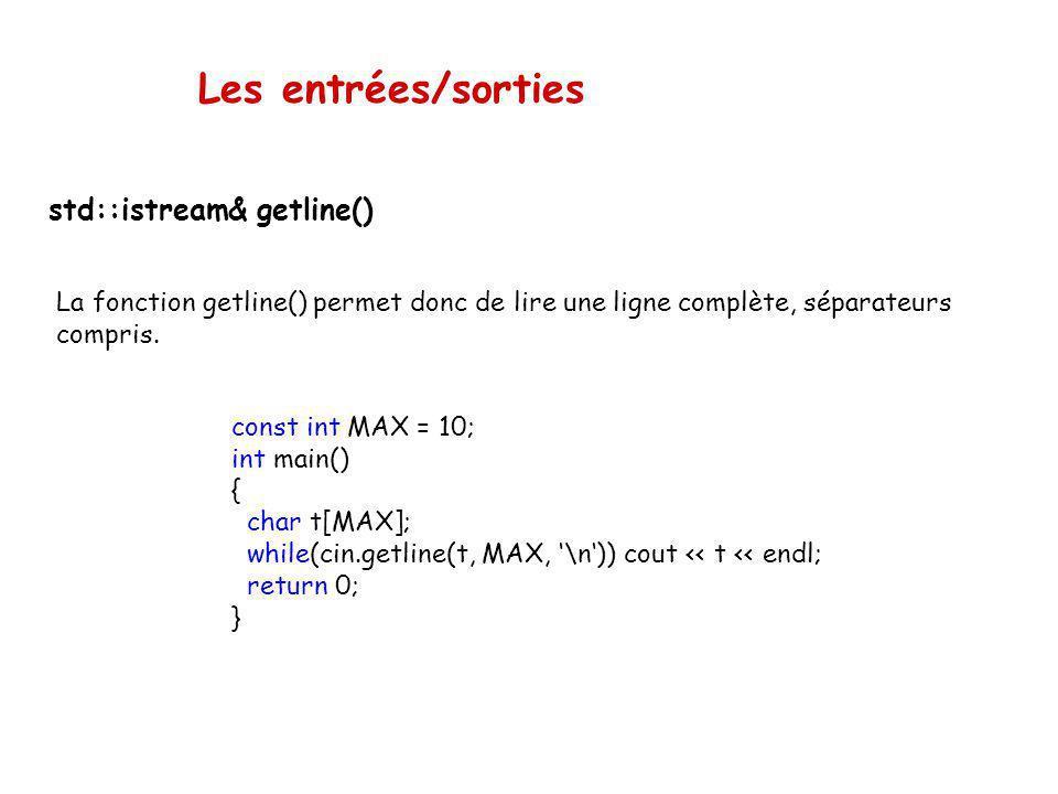 Les entrées/sorties std::istream& getline() permet de lire une ligne entière ou la dimension du buffer. istream& getline(char* strP, int dim, char c =