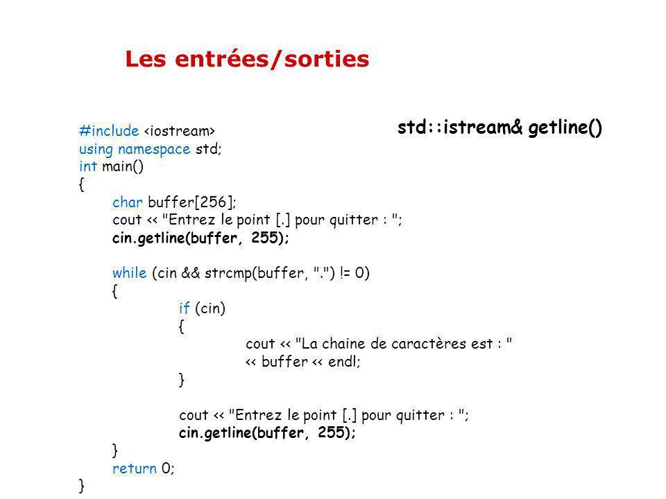 Les entrées/sorties std::istream& getline() La fonction getline() permet donc de lire une ligne complète, séparateurs compris. const int MAX = 10; int