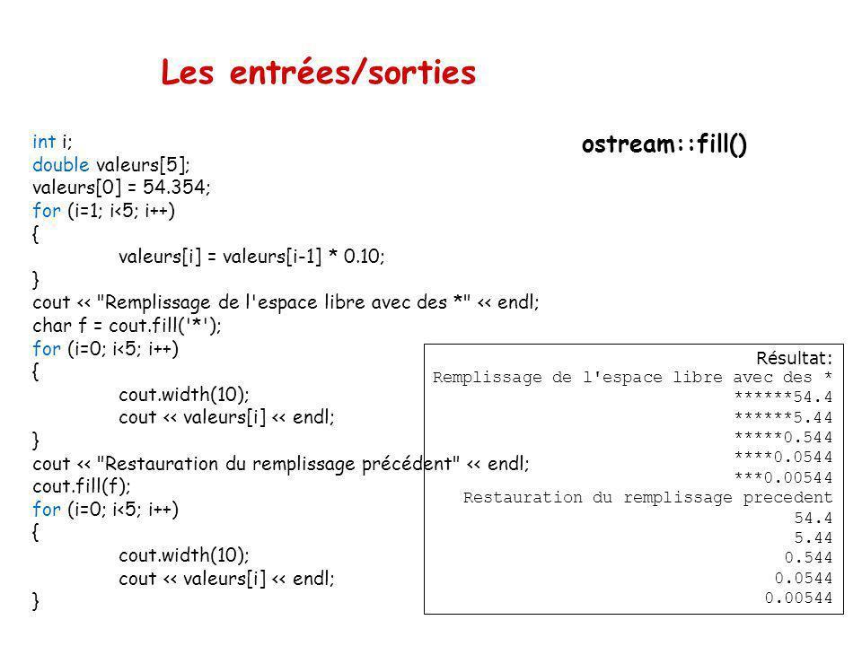 Les entrées/sorties ostream::fill() Permet de spécifier le caractère de remplissage qui peut être ajouté dans les champs affichés. Par défaut : un esp