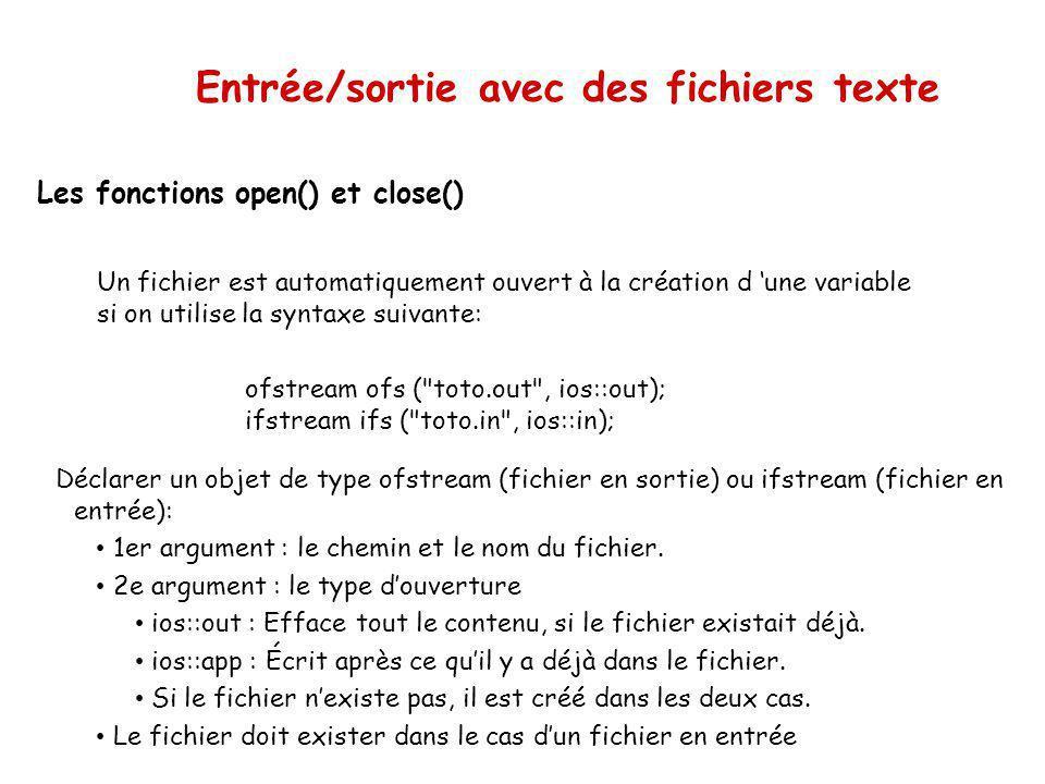 Entrée/sortie avec des fichiers texte Retour sur les fonctions open() et close() Ouverture dun fichier avec un mode explicite Modes C++ Signification