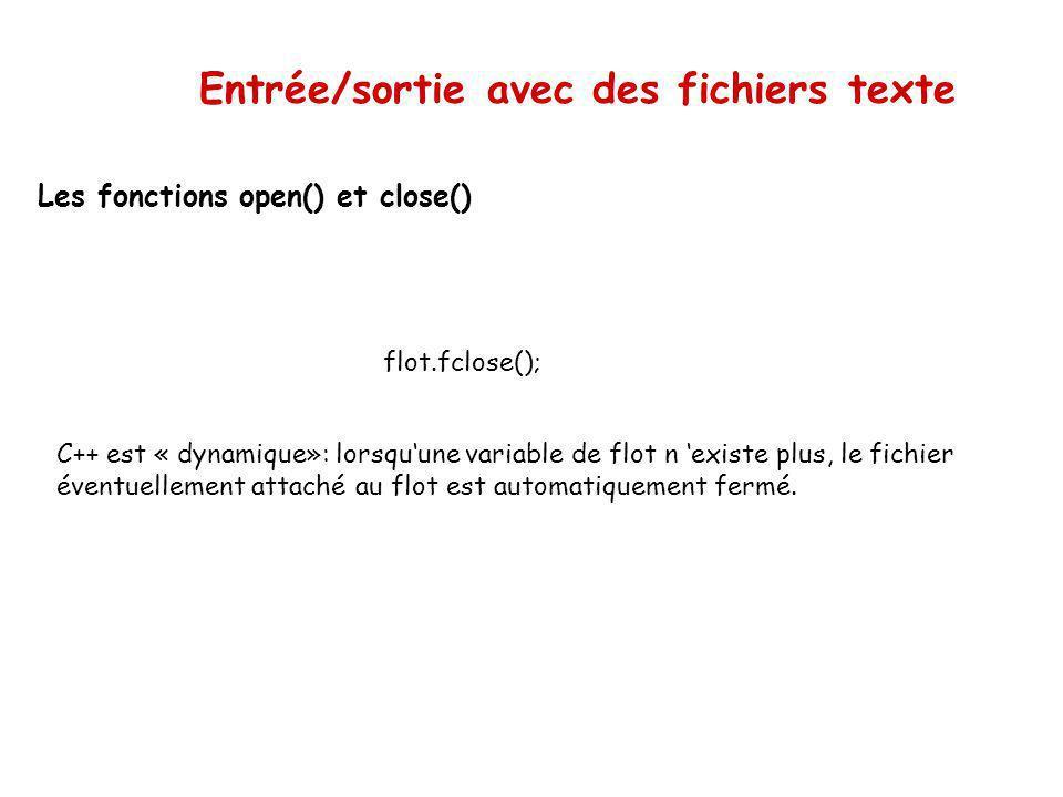 Entrée/sortie avec des fichiers texte Les fonctions open() et close() Un fichier est automatiquement ouvert à la création d une variable si on utilise