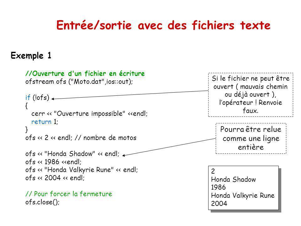 Entrée/sortie avec des fichiers texte Les fonctions open() et close() flot.fclose(); C++ est « dynamique»: lorsquune variable de flot n existe plus, l