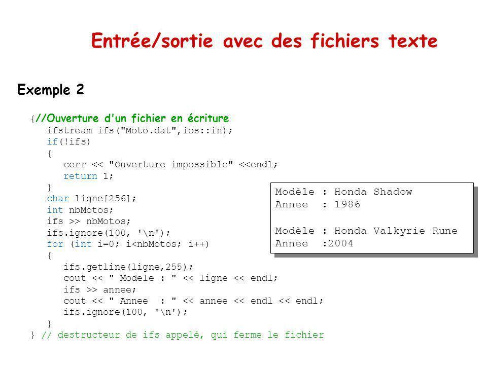 Entrée/sortie avec des fichiers texte Exemple 1 //Ouverture d'un fichier en écriture ofstream ofs (