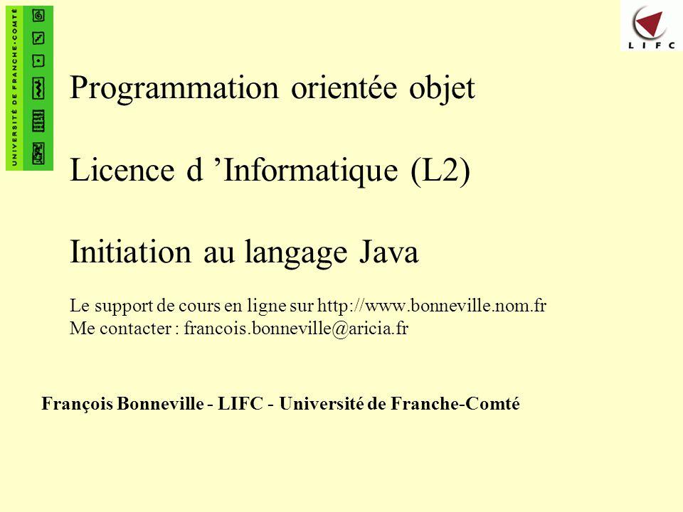 François Bonneville - Laboratoire d Informatique de Besançon62 Les types de bases (3) : les entiers n Notation – 2 entier normal en base décimal – 2L entier au format long en base décimal – 010 entier en valeur octale (base 8) – 0xF entier en valeur hexadécimale (base 16) n Opérations sur les entiers – opérateurs arithmétiques +, -, * – / :division entière si les 2 arguments sont des entiers – % : reste de la division entière n exemples : – 15 / 4 donne 3 – 15 % 2 donne 1