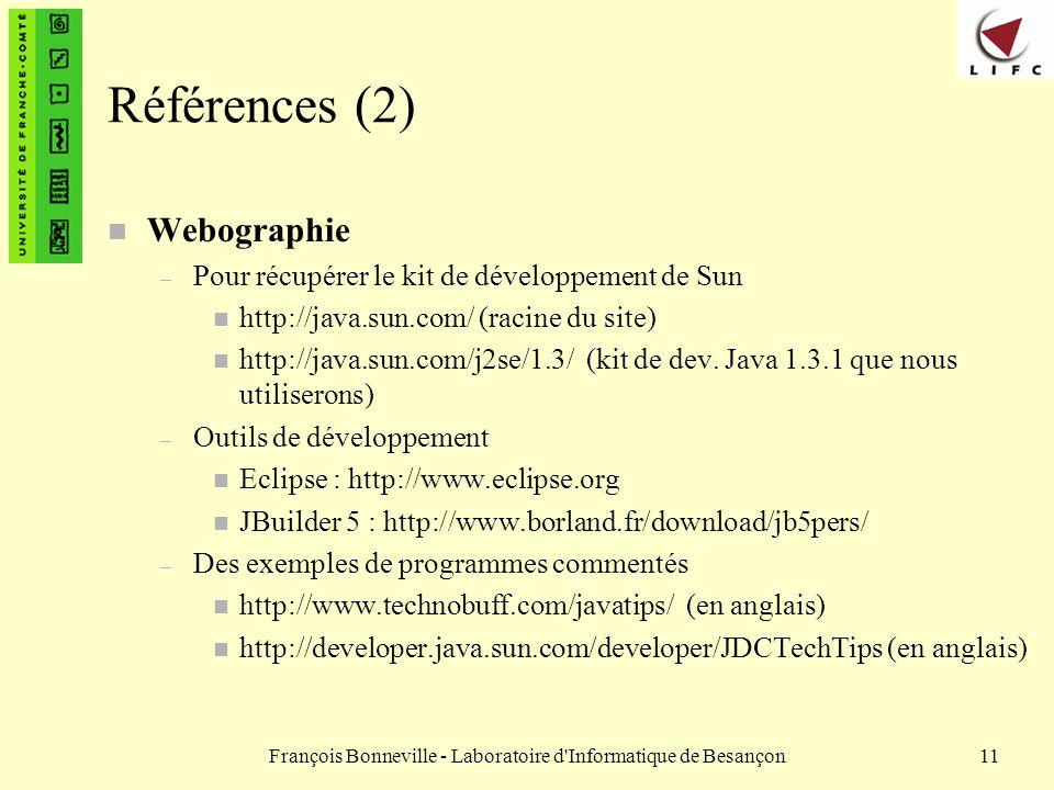 François Bonneville - Laboratoire d'Informatique de Besançon11 Références (2) n Webographie – Pour récupérer le kit de développement de Sun n http://j