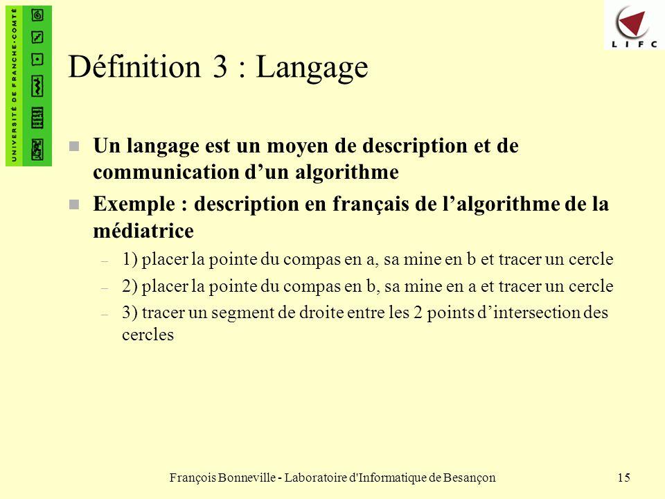 François Bonneville - Laboratoire d'Informatique de Besançon15 Définition 3 : Langage n Un langage est un moyen de description et de communication dun