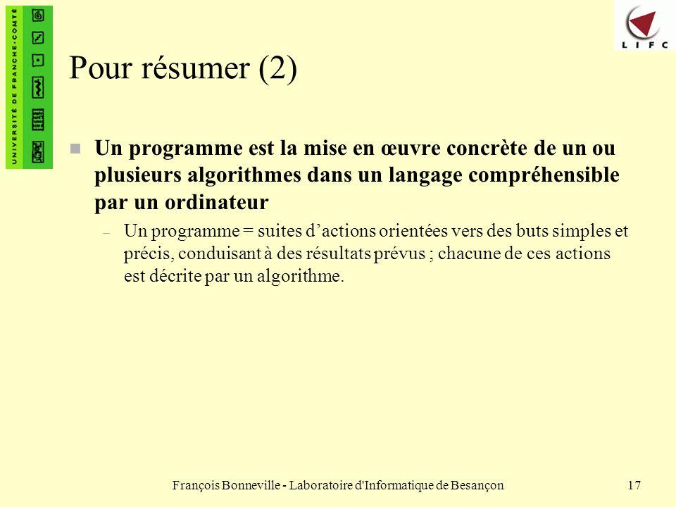 François Bonneville - Laboratoire d'Informatique de Besançon17 Pour résumer (2) n Un programme est la mise en œuvre concrète de un ou plusieurs algori