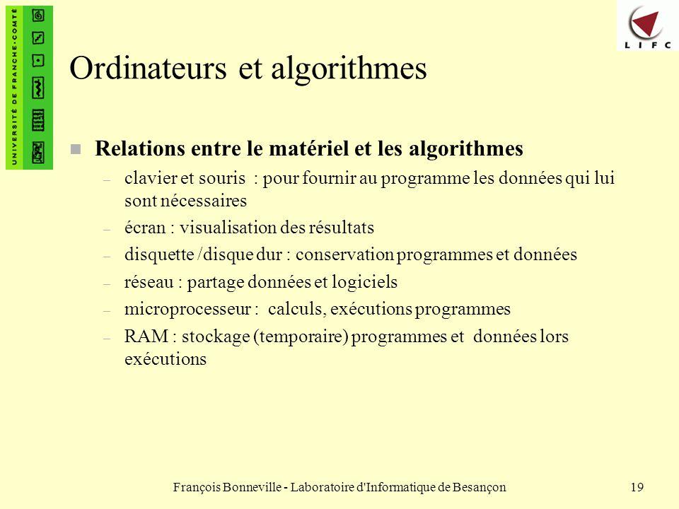 François Bonneville - Laboratoire d'Informatique de Besançon19 Ordinateurs et algorithmes n Relations entre le matériel et les algorithmes – clavier e