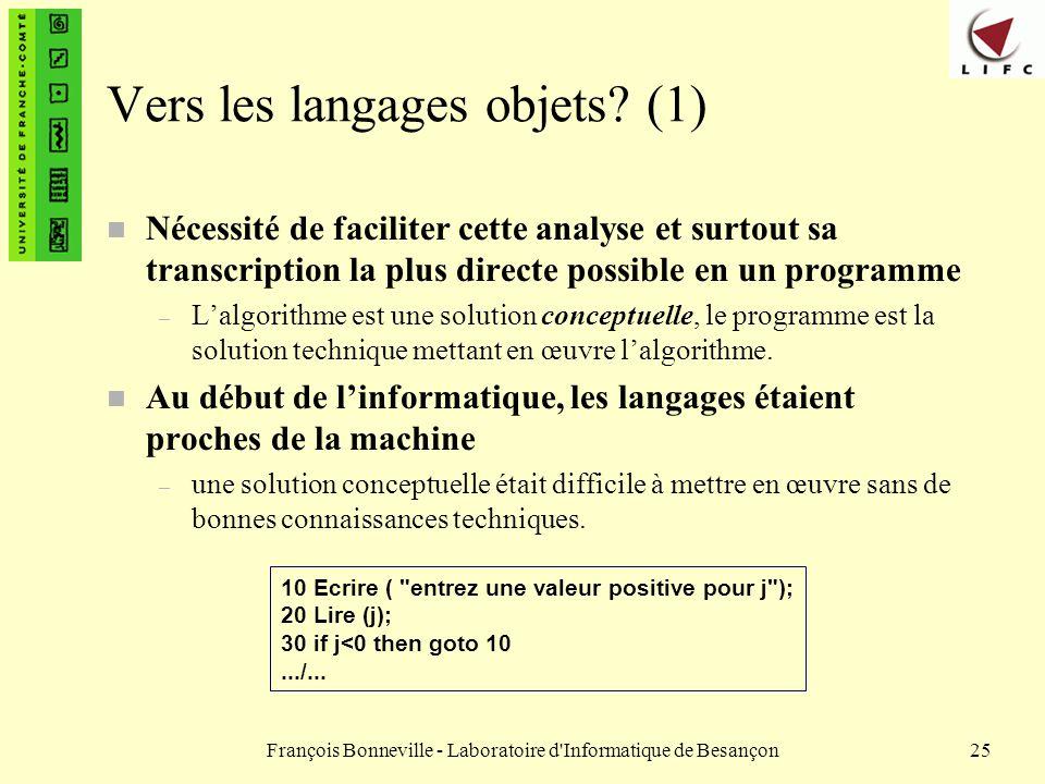 François Bonneville - Laboratoire d'Informatique de Besançon25 Vers les langages objets? (1) n Nécessité de faciliter cette analyse et surtout sa tran