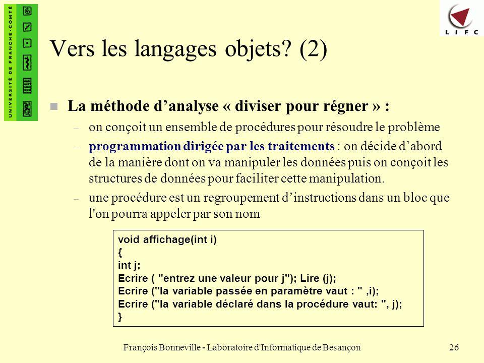 François Bonneville - Laboratoire d'Informatique de Besançon26 Vers les langages objets? (2) n La méthode danalyse « diviser pour régner » : – on conç