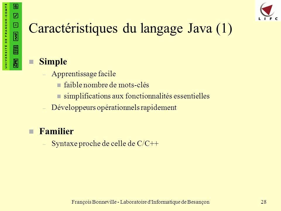 François Bonneville - Laboratoire d'Informatique de Besançon28 Caractéristiques du langage Java (1) n Simple – Apprentissage facile n faible nombre de