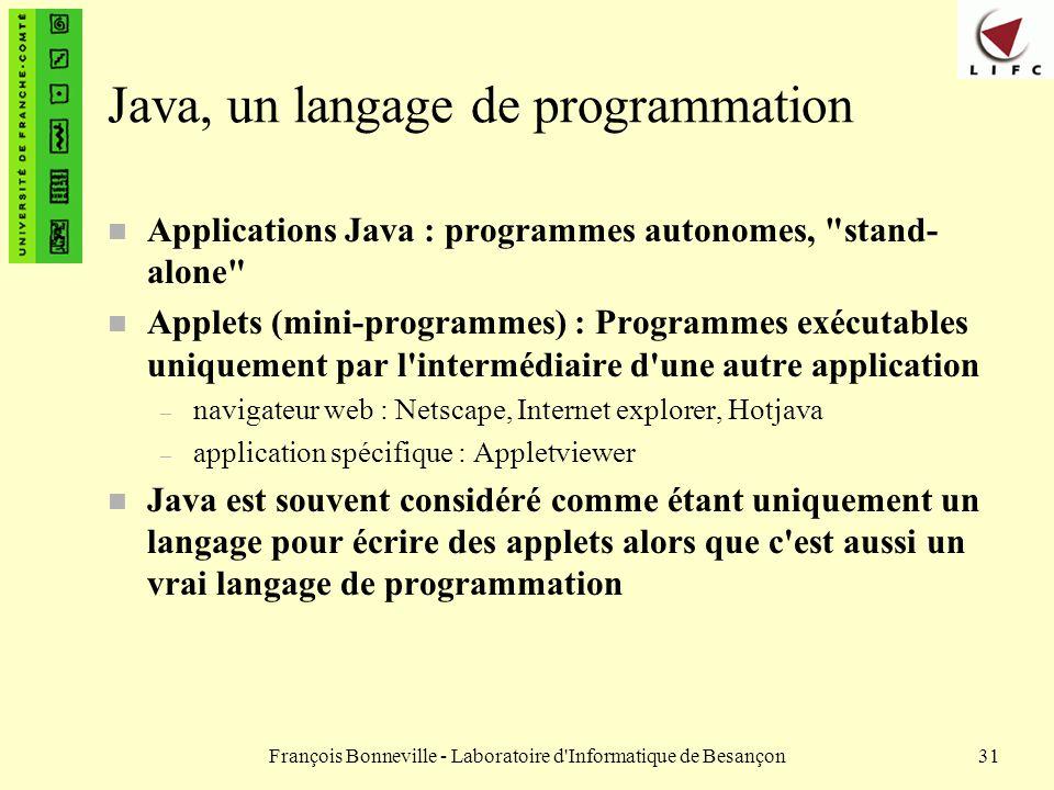 François Bonneville - Laboratoire d'Informatique de Besançon31 Java, un langage de programmation n Applications Java : programmes autonomes,