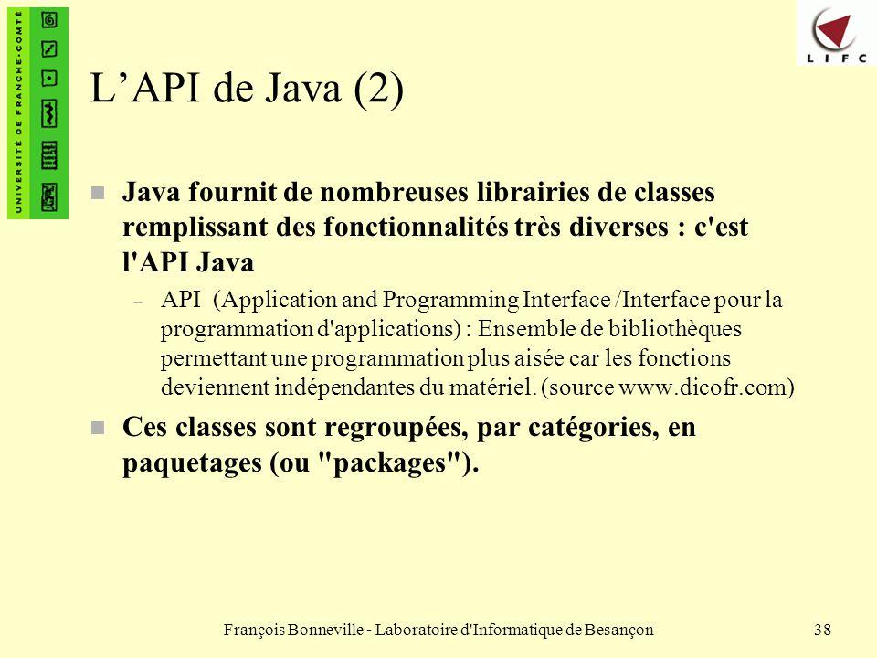 François Bonneville - Laboratoire d'Informatique de Besançon38 LAPI de Java (2) n Java fournit de nombreuses librairies de classes remplissant des fon
