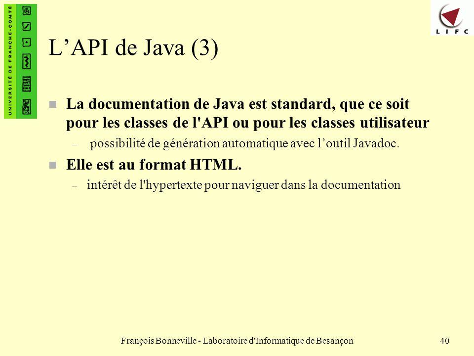 François Bonneville - Laboratoire d'Informatique de Besançon40 LAPI de Java (3) n La documentation de Java est standard, que ce soit pour les classes