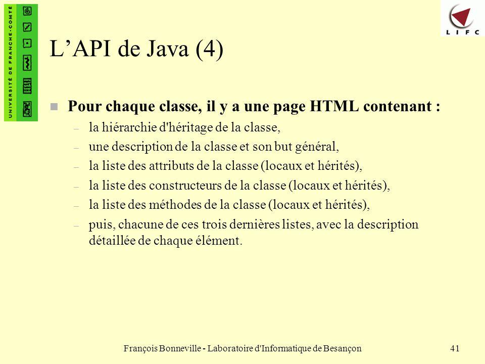 François Bonneville - Laboratoire d'Informatique de Besançon41 LAPI de Java (4) n Pour chaque classe, il y a une page HTML contenant : – la hiérarchie