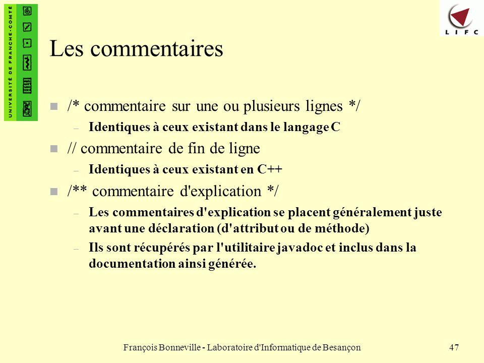François Bonneville - Laboratoire d'Informatique de Besançon47 Les commentaires n /* commentaire sur une ou plusieurs lignes */ – Identiques à ceux ex