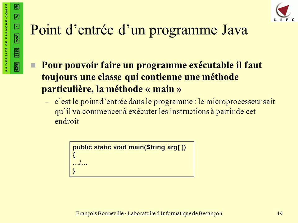 François Bonneville - Laboratoire d'Informatique de Besançon49 Point dentrée dun programme Java n Pour pouvoir faire un programme exécutable il faut t