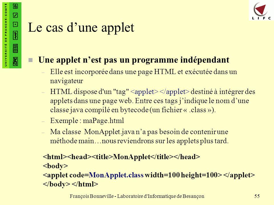 François Bonneville - Laboratoire d'Informatique de Besançon55 Le cas dune applet n Une applet nest pas un programme indépendant – Elle est incorporée