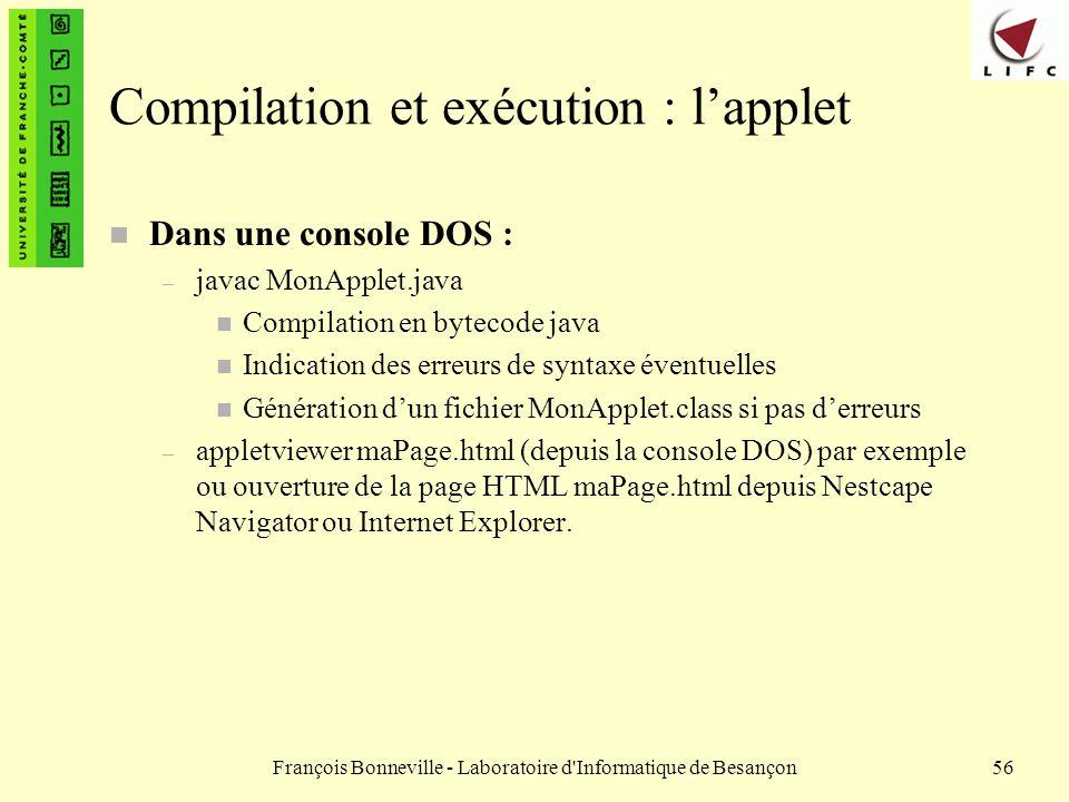 François Bonneville - Laboratoire d'Informatique de Besançon56 Compilation et exécution : lapplet n Dans une console DOS : – javac MonApplet.java n Co
