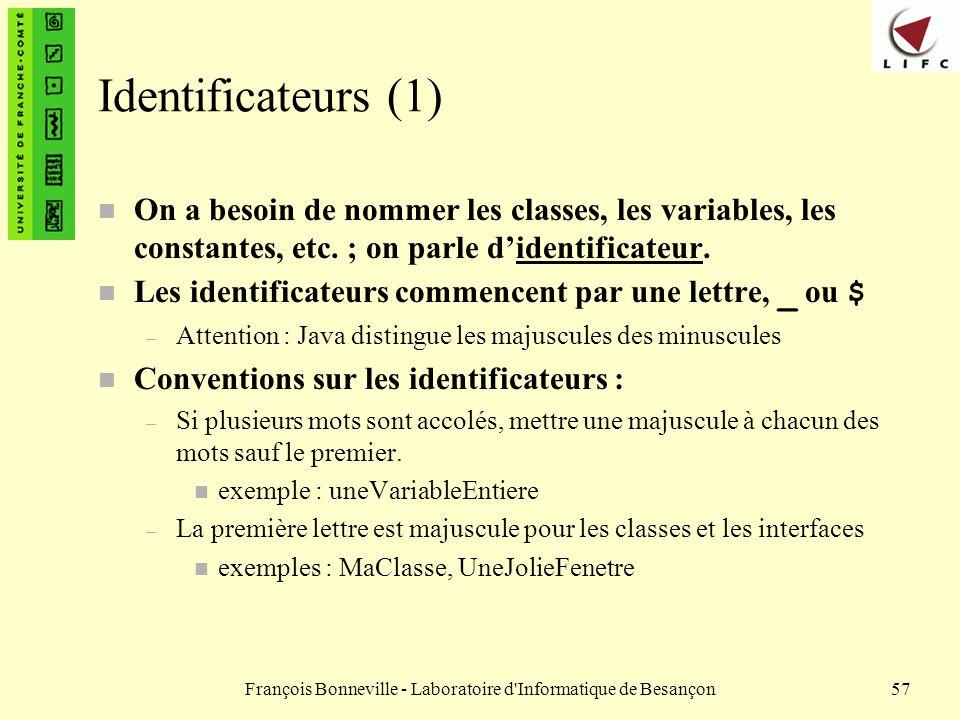François Bonneville - Laboratoire d'Informatique de Besançon57 Identificateurs (1) n On a besoin de nommer les classes, les variables, les constantes,