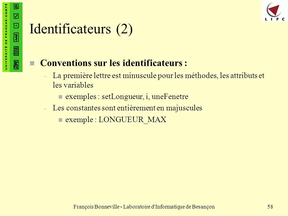 François Bonneville - Laboratoire d'Informatique de Besançon58 Identificateurs (2) n Conventions sur les identificateurs : – La première lettre est mi