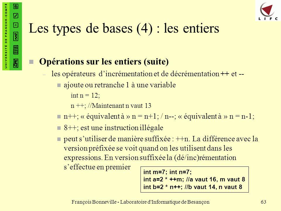 François Bonneville - Laboratoire d'Informatique de Besançon63 Les types de bases (4) : les entiers n Opérations sur les entiers (suite) – les opérate