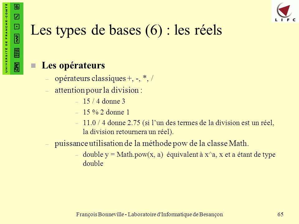 François Bonneville - Laboratoire d'Informatique de Besançon65 Les types de bases (6) : les réels n Les opérateurs – opérateurs classiques +, -, *, /