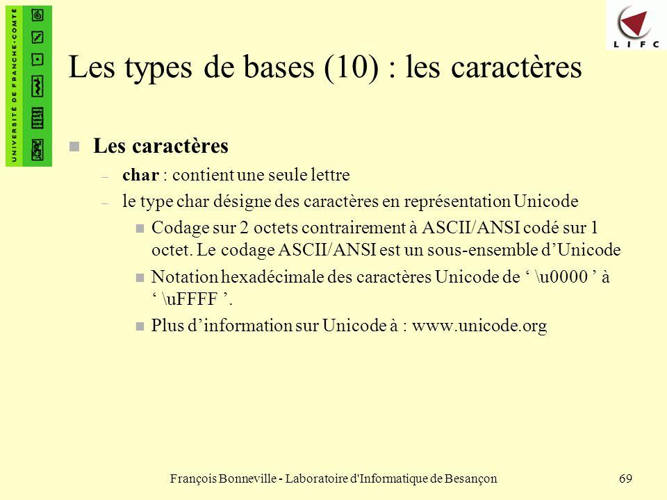 François Bonneville - Laboratoire d'Informatique de Besançon69 Les types de bases (10) : les caractères n Les caractères – char : contient une seule l