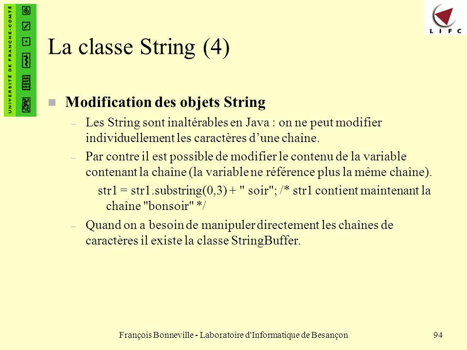 François Bonneville - Laboratoire d'Informatique de Besançon94 La classe String (4) n Modification des objets String – Les String sont inaltérables en