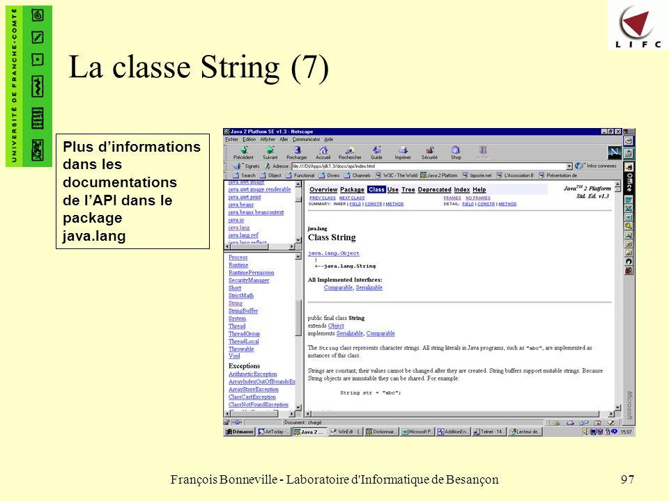 François Bonneville - Laboratoire d'Informatique de Besançon97 La classe String (7) Plus dinformations dans les documentations de lAPI dans le package