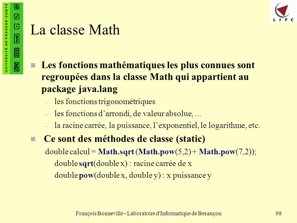 François Bonneville - Laboratoire d'Informatique de Besançon98 La classe Math n Les fonctions mathématiques les plus connues sont regroupées dans la c