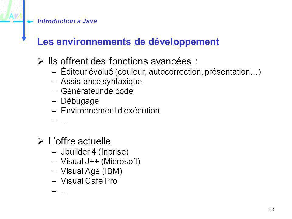 13 Les environnements de développement Ils offrent des fonctions avancées : –Éditeur évolué (couleur, autocorrection, présentation…) –Assistance synta
