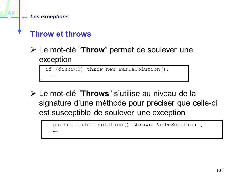 135 Throw et throws Le mot-clé Throw permet de soulever une exception Le mot-clé Throws sutilise au niveau de la signature dune méthode pour préciser