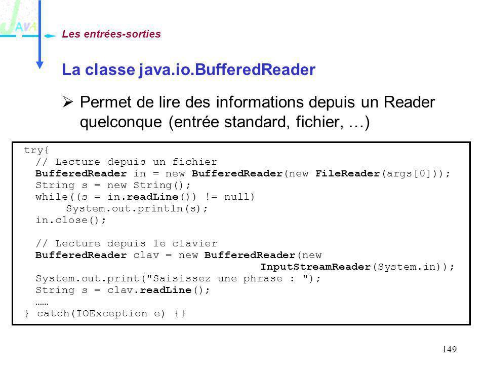 149 La classe java.io.BufferedReader Permet de lire des informations depuis un Reader quelconque (entrée standard, fichier, …) Les entrées-sorties try