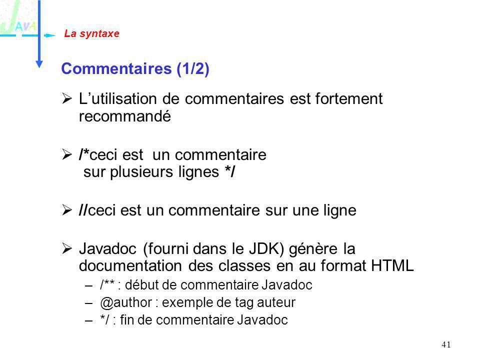 41 Commentaires (1/2) Lutilisation de commentaires est fortement recommandé /*ceci est un commentaire sur plusieurs lignes */ //ceci est un commentair